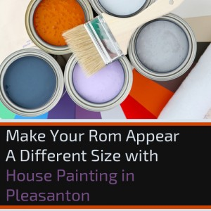 Make Your Room Appear A Different Size with House Painting in Pleasanton