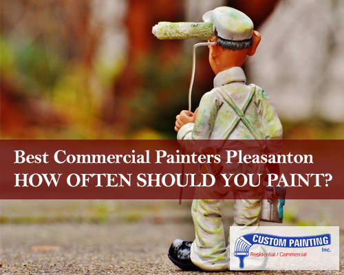 Best Commercial Painters Pleasanton – How Often You Should Paint?