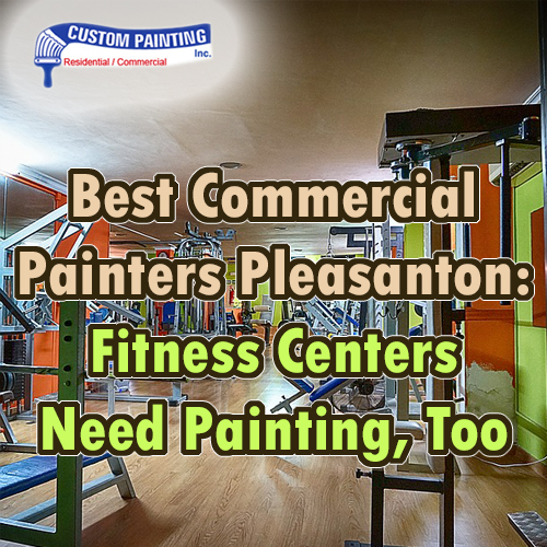 Best Commercial Painters Pleasanton: Fitness Centers Need Painting