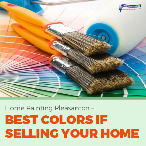 Home Painting Pleasanton: Best Colors If Selling Your Home