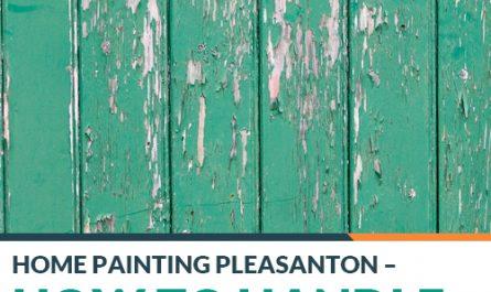 Home Painting Pleasanton – How to Handle Peeling Paint