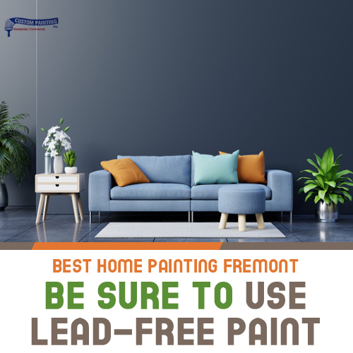 Best Home Painting Fremont – Be Sure to Use Lead-Free Paint