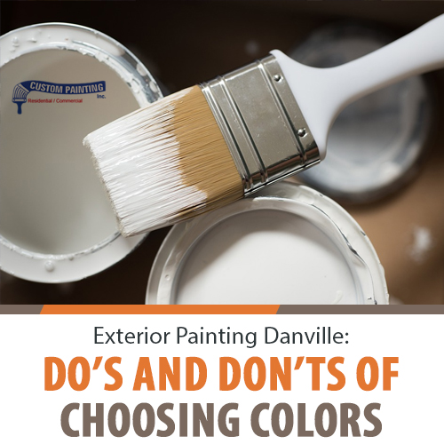 Exterior Painting Danville: Do's and Don'ts of Choosing Colors