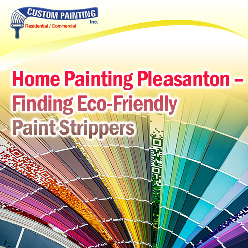 Home Painting Pleasanton – Finding Eco-Friendly Paint Strippers
